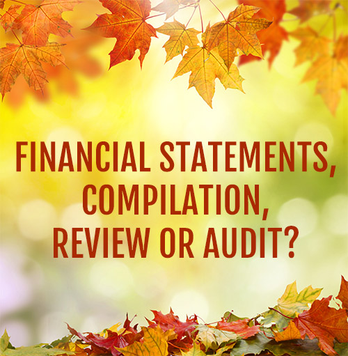 FINANCIAL STATEMENTS, COMPILATION, REVIEW OR AUDIT – WHICH